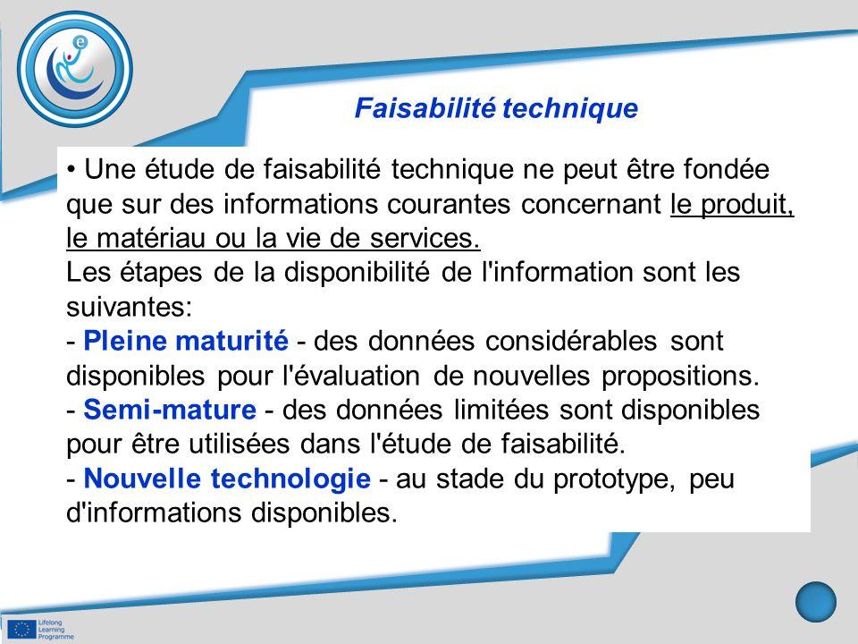 Faisabilité technique Une étude de faisabilité technique ne peut être fondée que sur des informations courantes concernant le produit, le matériau ou