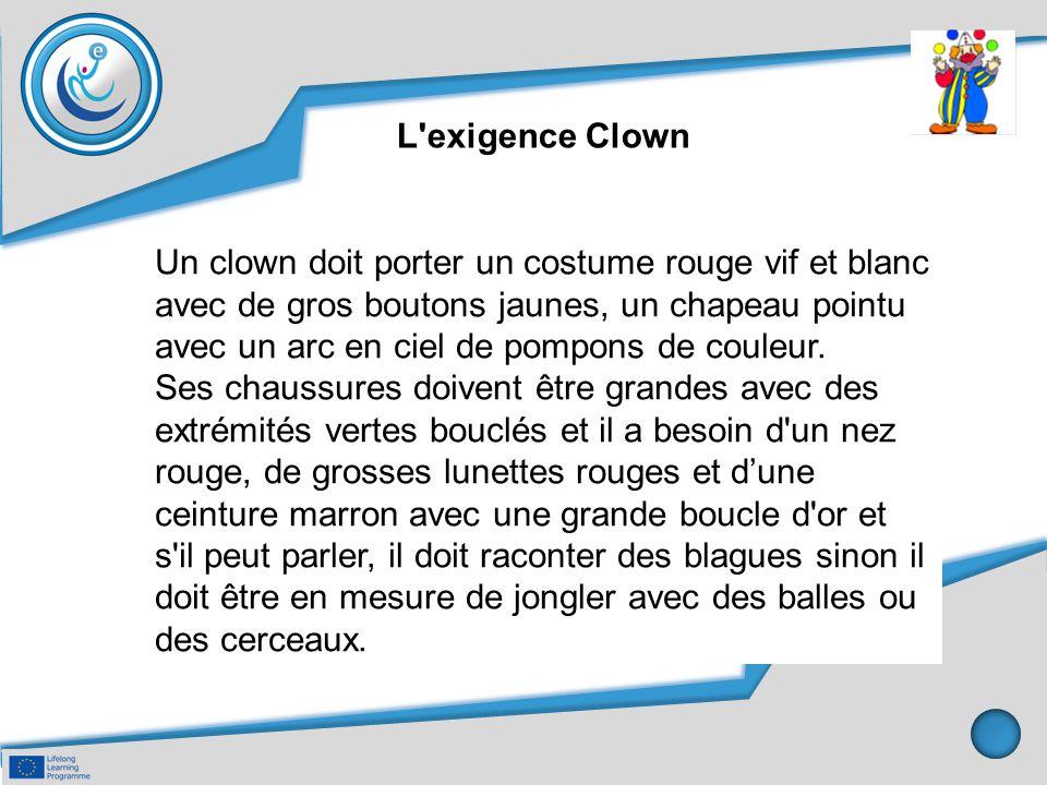 Un clown doit porter un costume rouge vif et blanc avec de gros boutons jaunes, un chapeau pointu avec un arc en ciel de pompons de couleur. Ses chaus