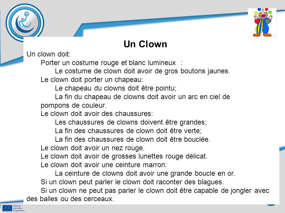 Un Clown Un clown doit: Porter un costume rouge et blanc lumineux : Le costume de clown doit avoir de gros boutons jaunes. Le clown doit porter un cha