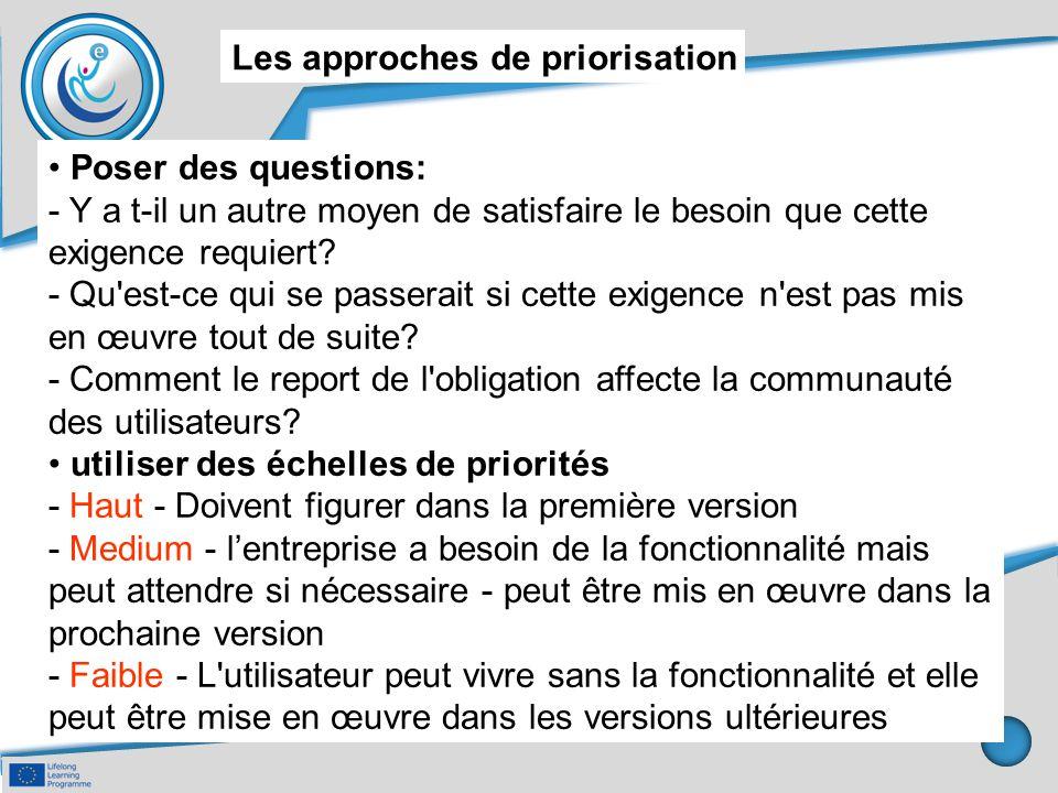 Les approches de priorisation Poser des questions: - Y a t-il un autre moyen de satisfaire le besoin que cette exigence requiert? - Qu'est-ce qui se p