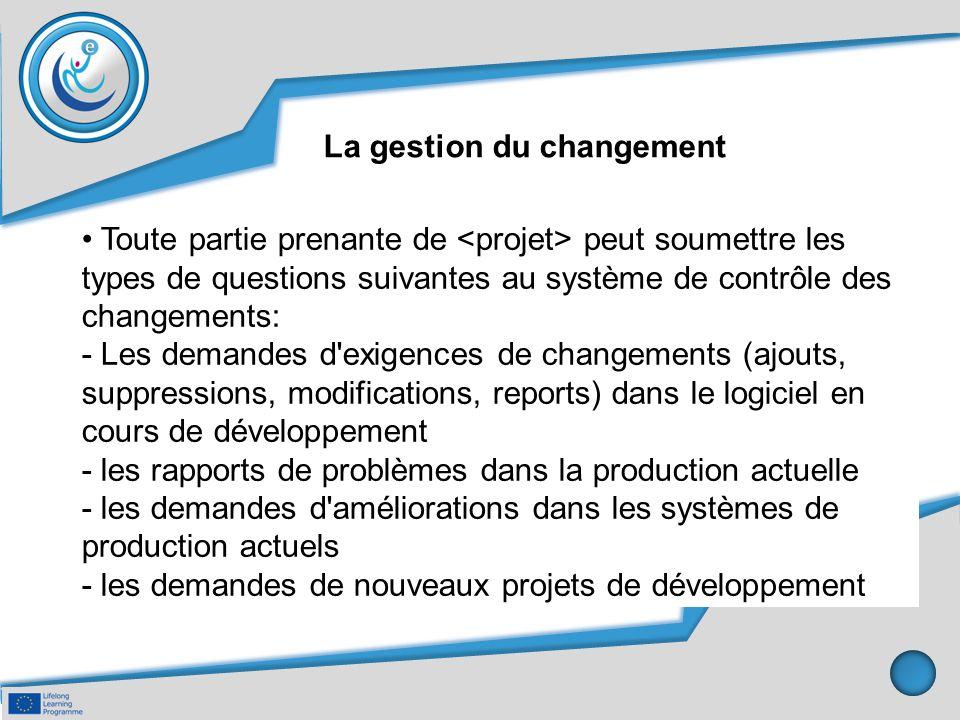 La gestion du changement Toute partie prenante de peut soumettre les types de questions suivantes au système de contrôle des changements: - Les demand