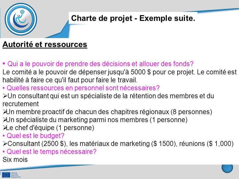 Charte de projet - Exemple suite. Autorité et ressources Qui a le pouvoir de prendre des décisions et allouer des fonds? Le comité a le pouvoir de dép