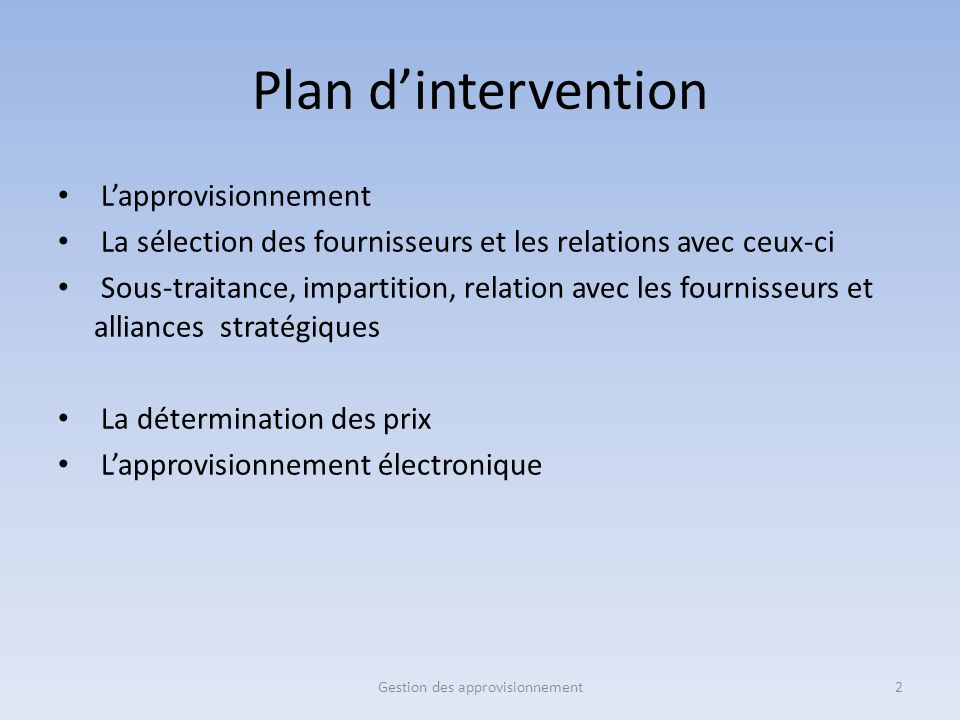 Plan d'intervention L'approvisionnement La sélection des fournisseurs et les relations avec ceux-ci Sous-traitance, impartition, relation avec les fou