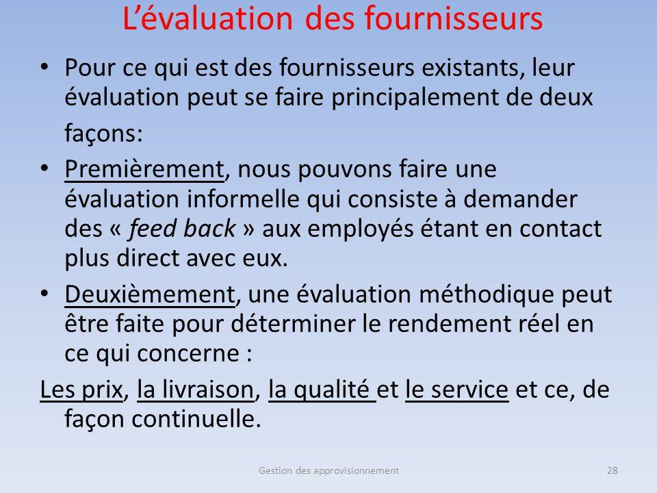 L'évaluation des fournisseurs Pour ce qui est des fournisseurs existants, leur évaluation peut se faire principalement de deux façons: Premièrement, n