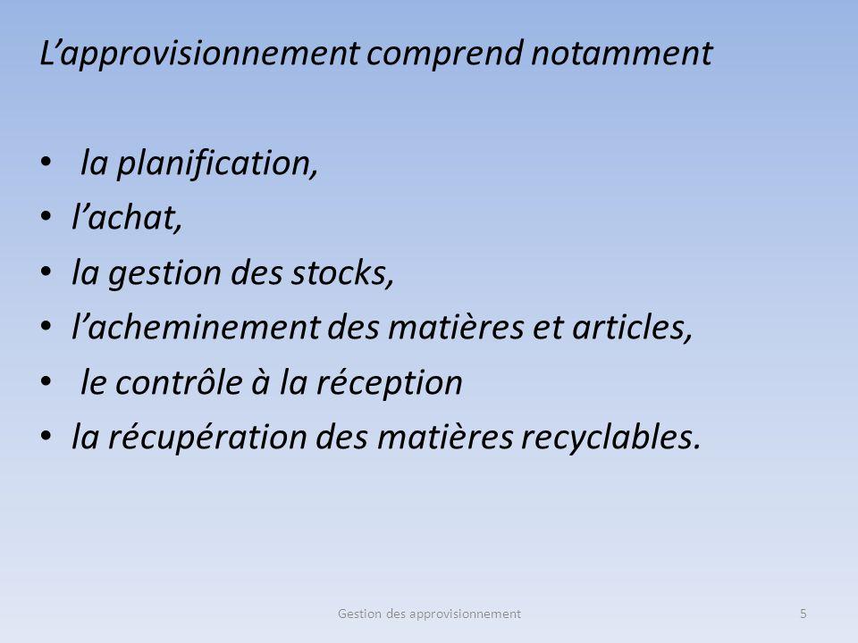 L'approvisionnement comprend notamment la planification, l'achat, la gestion des stocks, l'acheminement des matières et articles, le contrôle à la réc