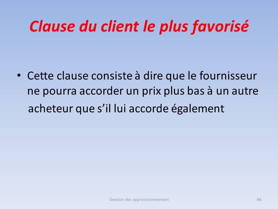 Clause du client le plus favorisé Cette clause consiste à dire que le fournisseur ne pourra accorder un prix plus bas à un autre acheteur que s'il lui