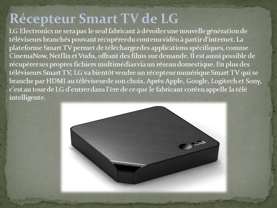 Récepteur Smart TV de LG LG Electronics ne sera pas le seul fabricant à dévoiler une nouvelle génération de téléviseurs branchés pouvant récupérer du contenu vidéo à partir d internet.