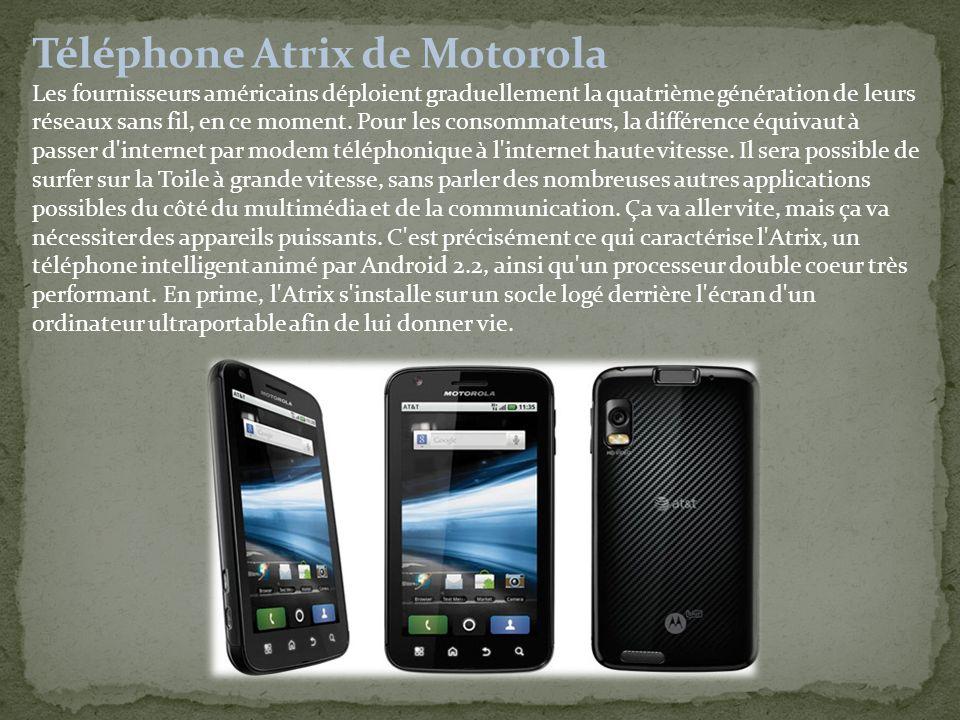 Téléphone Atrix de Motorola Les fournisseurs américains déploient graduellement la quatrième génération de leurs réseaux sans fil, en ce moment.