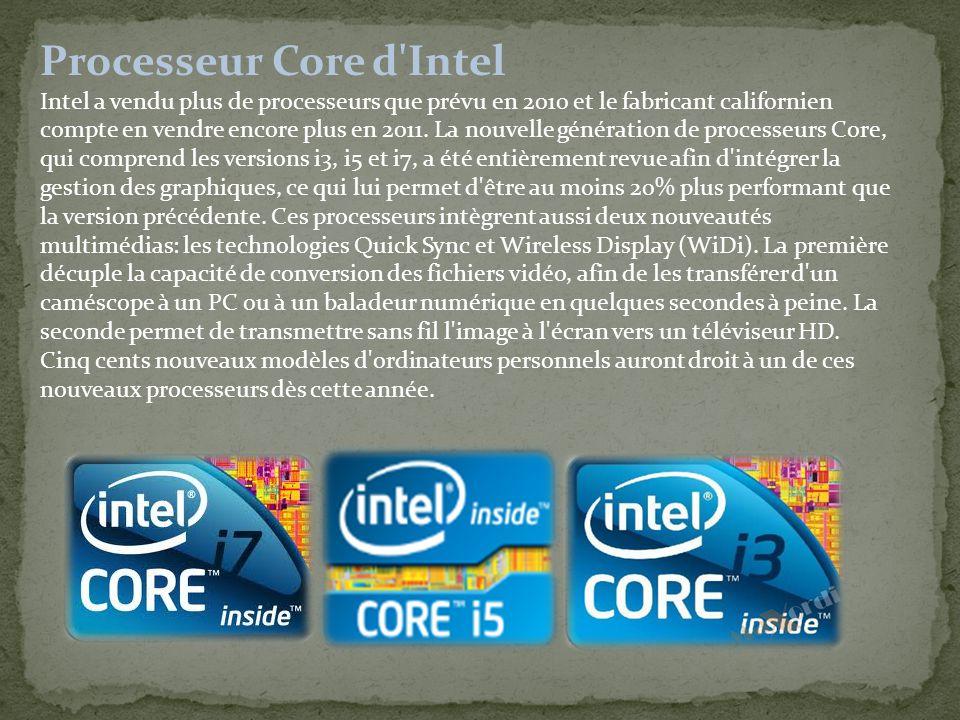 Processeur Core d Intel Intel a vendu plus de processeurs que prévu en 2010 et le fabricant californien compte en vendre encore plus en 2011.