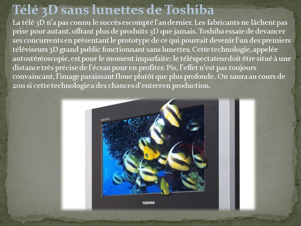 Télé 3D sans lunettes de Toshiba La télé 3D n a pas connu le succès escompté l an dernier.