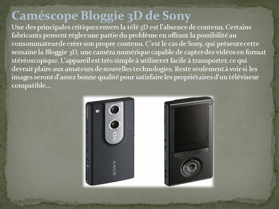 Caméscope Bloggie 3D de Sony Une des principales critiques envers la télé 3D est l absence de contenu.