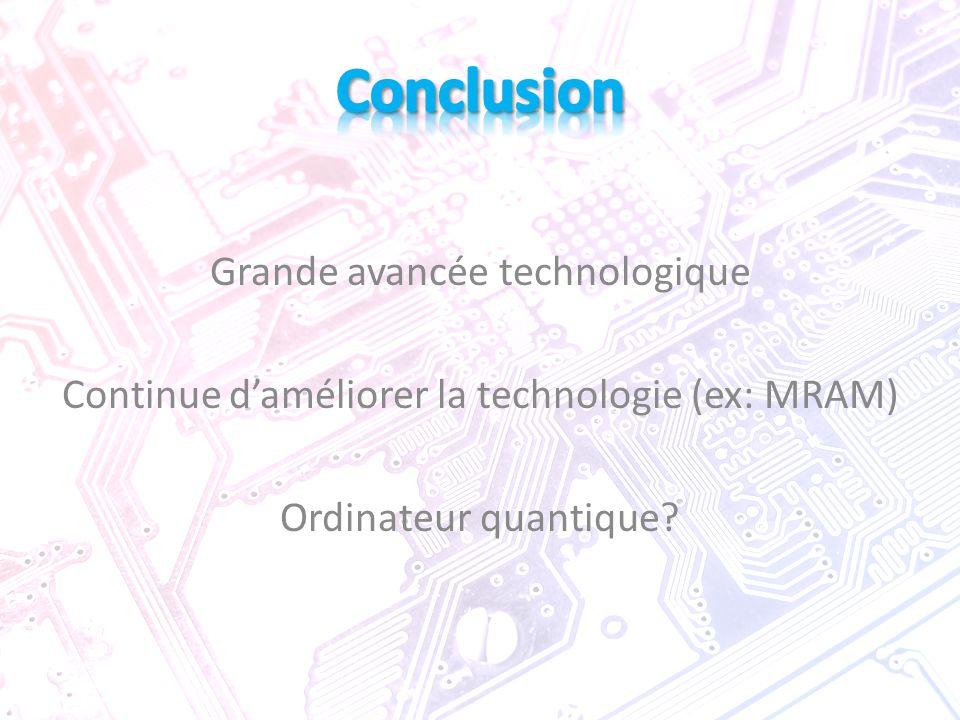 Grande avancée technologique Continue d'améliorer la technologie (ex: MRAM) Ordinateur quantique?