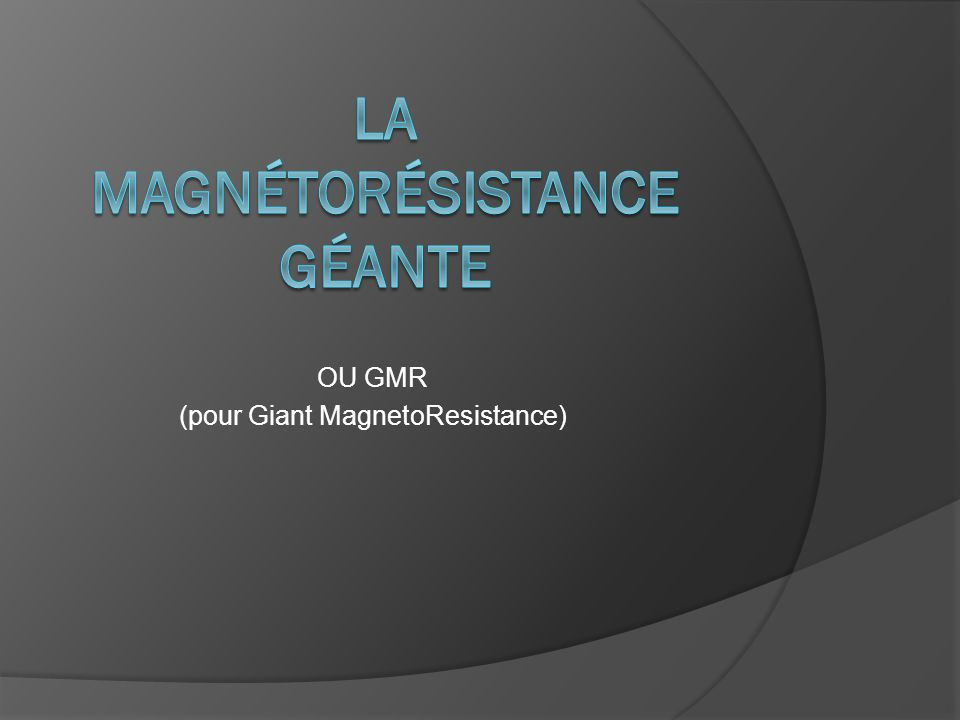 OU GMR (pour Giant MagnetoResistance)