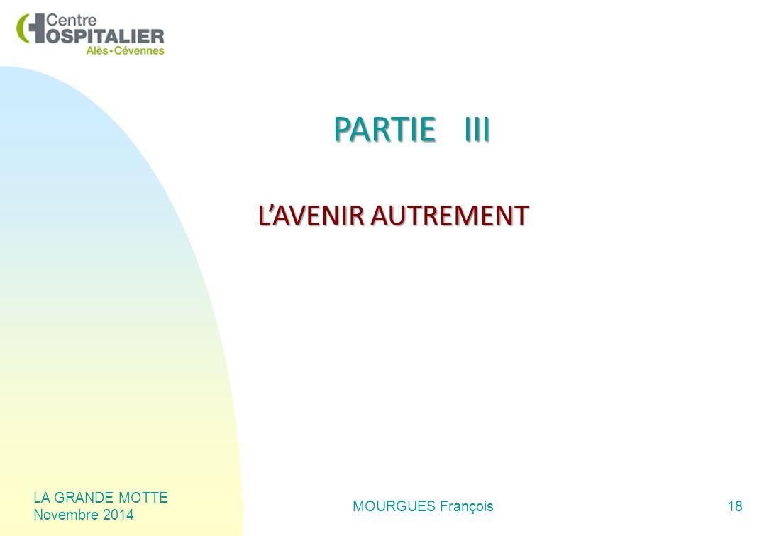 LA GRANDE MOTTE Novembre 2014 MOURGUES François18 PARTIE III L'AVENIR AUTREMENT