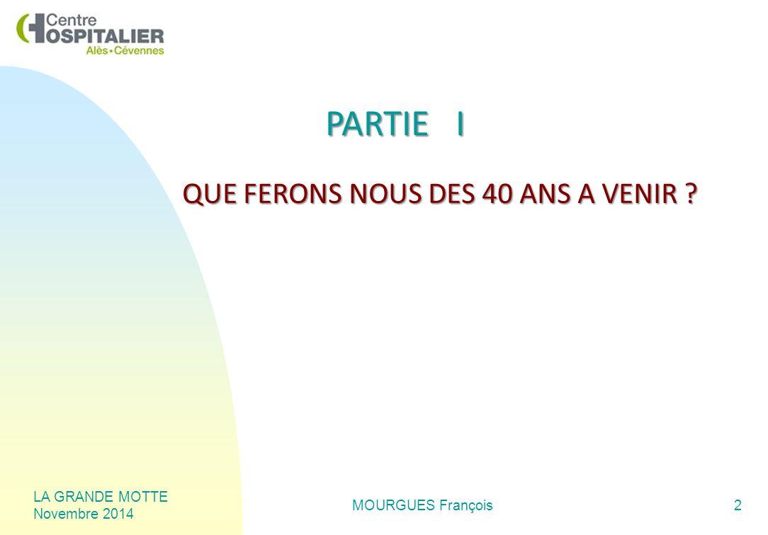 LA GRANDE MOTTE Novembre 2014 MOURGUES François2 PARTIE I QUE FERONS NOUS DES 40 ANS A VENIR