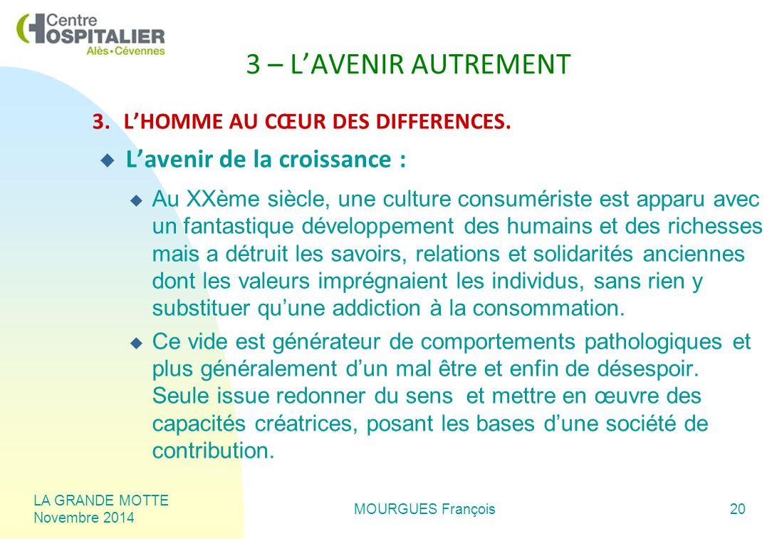 LA GRANDE MOTTE Novembre 2014 MOURGUES François20 3.L'HOMME AU CŒUR DES DIFFERENCES.