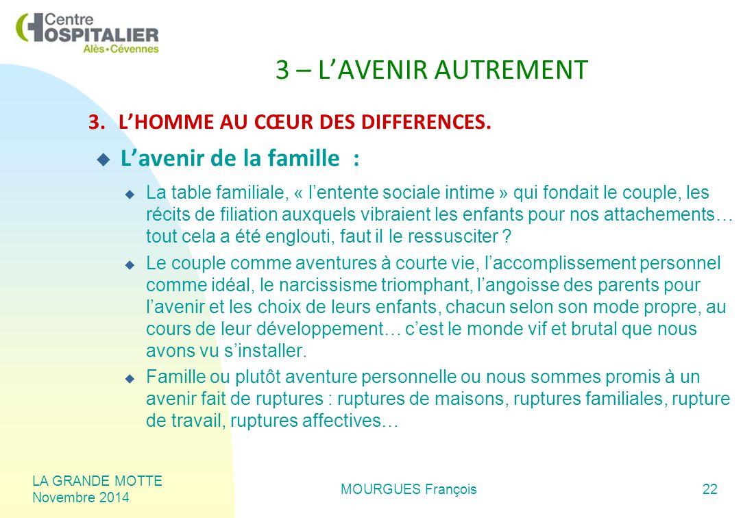 LA GRANDE MOTTE Novembre 2014 MOURGUES François22 3 – L'AVENIR AUTREMENT 3.L'HOMME AU CŒUR DES DIFFERENCES.