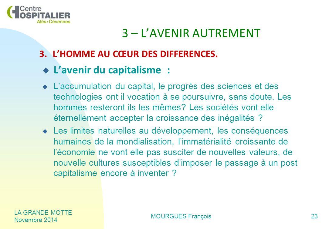 LA GRANDE MOTTE Novembre 2014 MOURGUES François23 3 – L'AVENIR AUTREMENT 3.L'HOMME AU CŒUR DES DIFFERENCES.