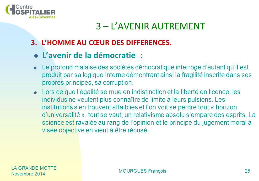 LA GRANDE MOTTE Novembre 2014 MOURGUES François25 3 – L'AVENIR AUTREMENT 3.L'HOMME AU CŒUR DES DIFFERENCES.