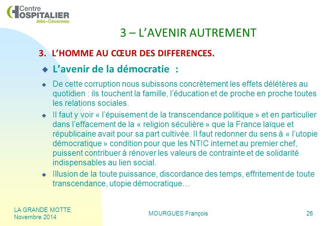 LA GRANDE MOTTE Novembre 2014 MOURGUES François26 3 – L'AVENIR AUTREMENT 3.L'HOMME AU CŒUR DES DIFFERENCES.