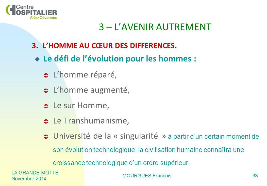 LA GRANDE MOTTE Novembre 2014 MOURGUES François33 3 – L'AVENIR AUTREMENT 3.L'HOMME AU CŒUR DES DIFFERENCES.