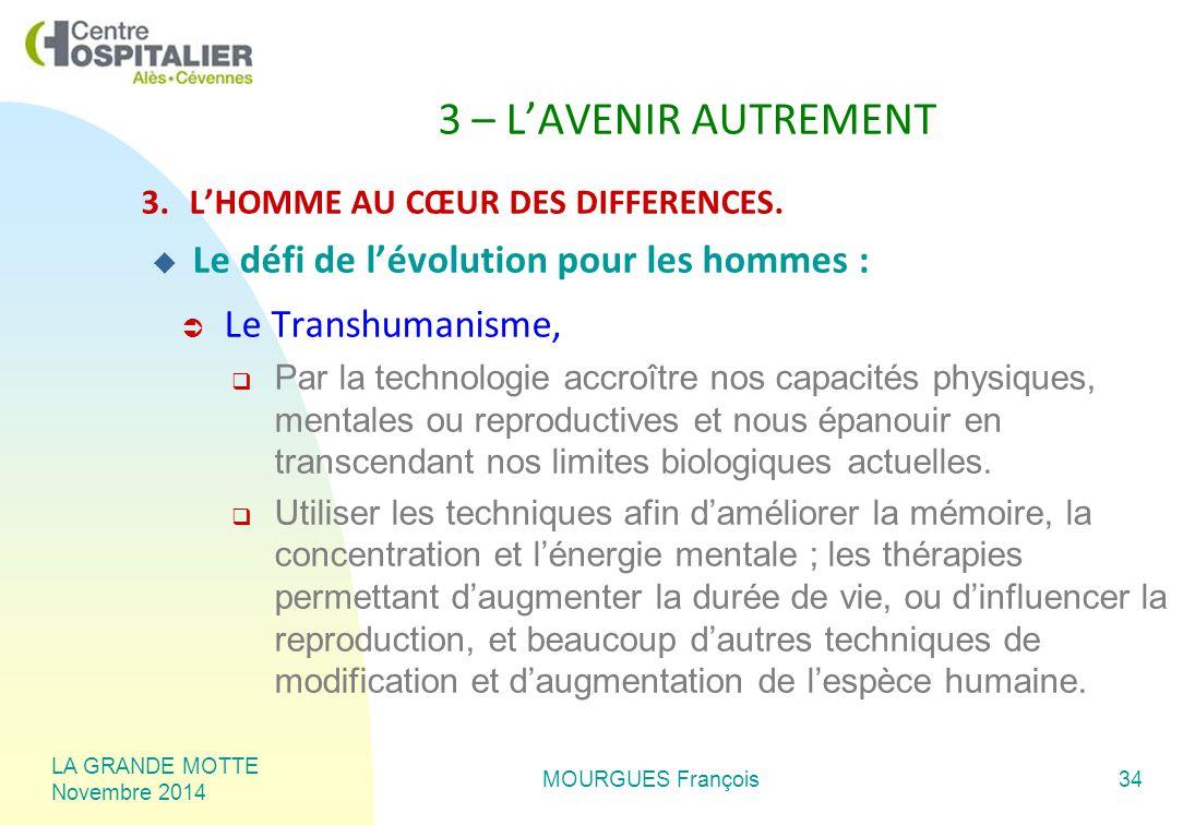 LA GRANDE MOTTE Novembre 2014 MOURGUES François34 3 – L'AVENIR AUTREMENT 3.L'HOMME AU CŒUR DES DIFFERENCES.