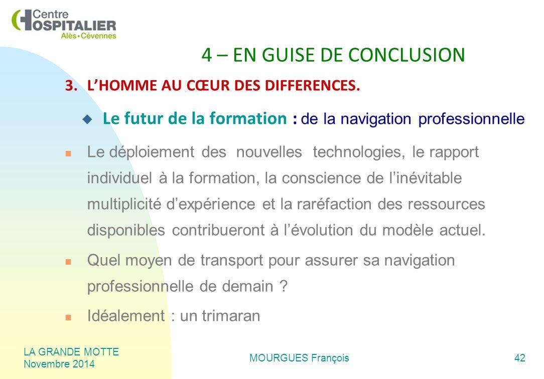 LA GRANDE MOTTE Novembre 2014 MOURGUES François42 4 – EN GUISE DE CONCLUSION 3.L'HOMME AU CŒUR DES DIFFERENCES.