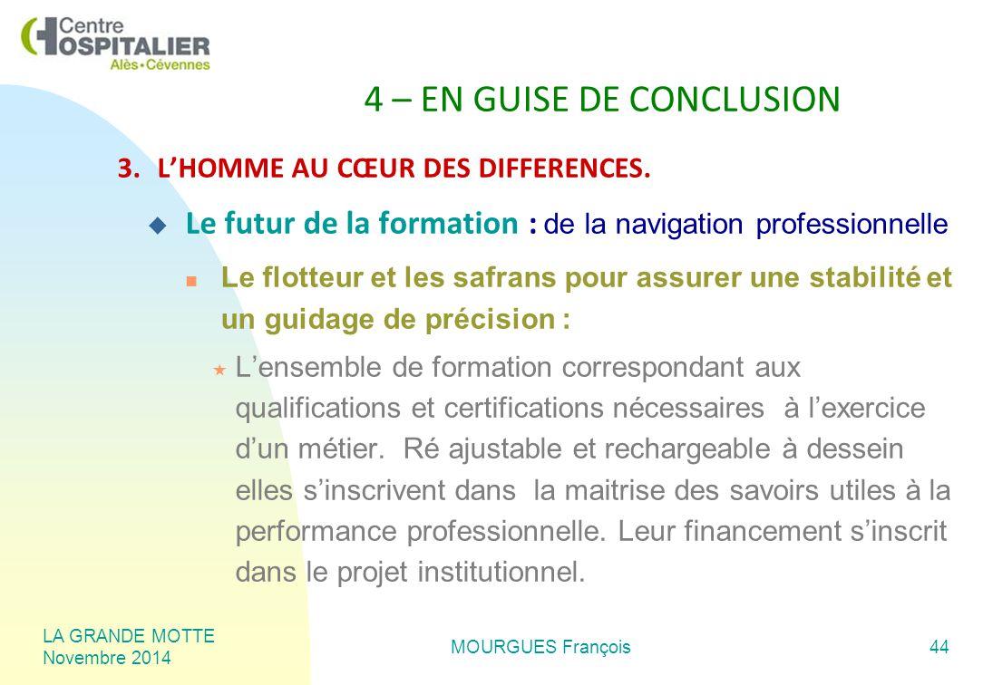 LA GRANDE MOTTE Novembre 2014 MOURGUES François44 4 – EN GUISE DE CONCLUSION 3.L'HOMME AU CŒUR DES DIFFERENCES.