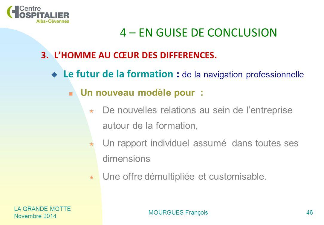 LA GRANDE MOTTE Novembre 2014 MOURGUES François46 4 – EN GUISE DE CONCLUSION 3.L'HOMME AU CŒUR DES DIFFERENCES.