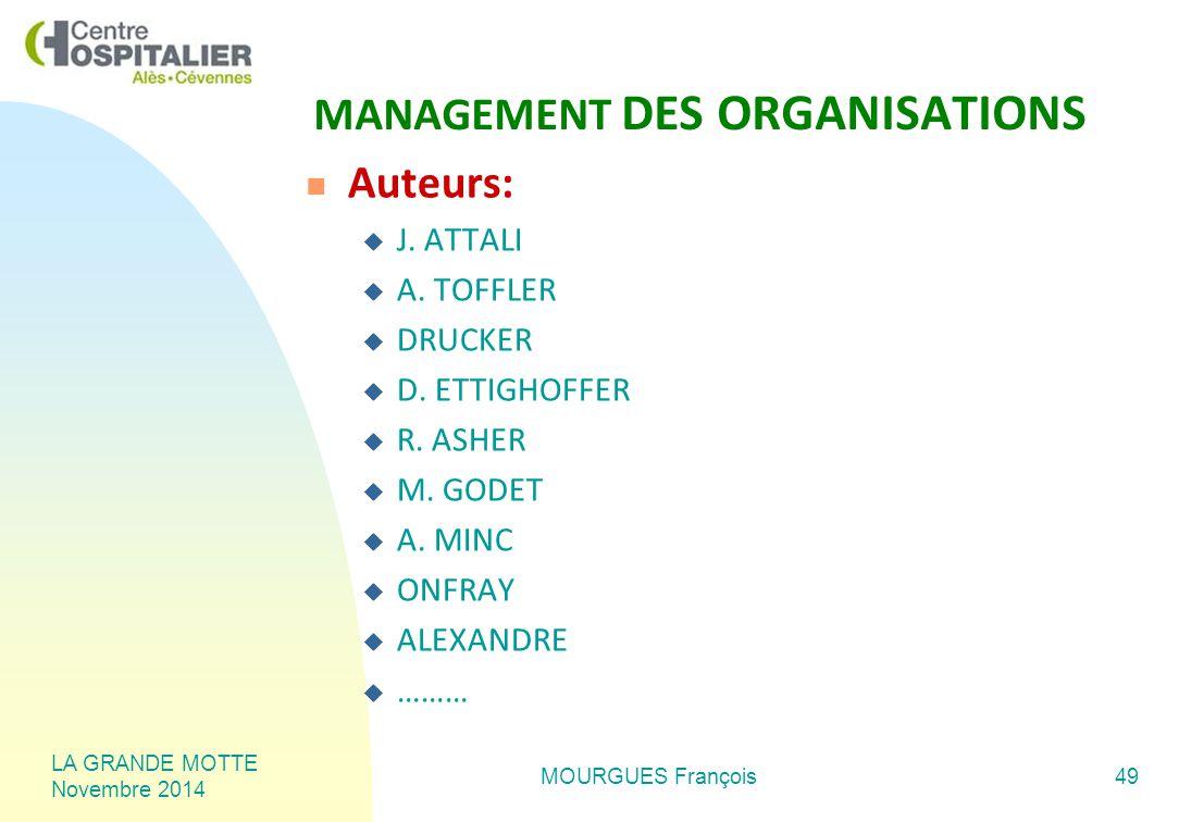 LA GRANDE MOTTE Novembre 2014 MOURGUES François49 MANAGEMENT DES ORGANISATIONS Auteurs:  J.