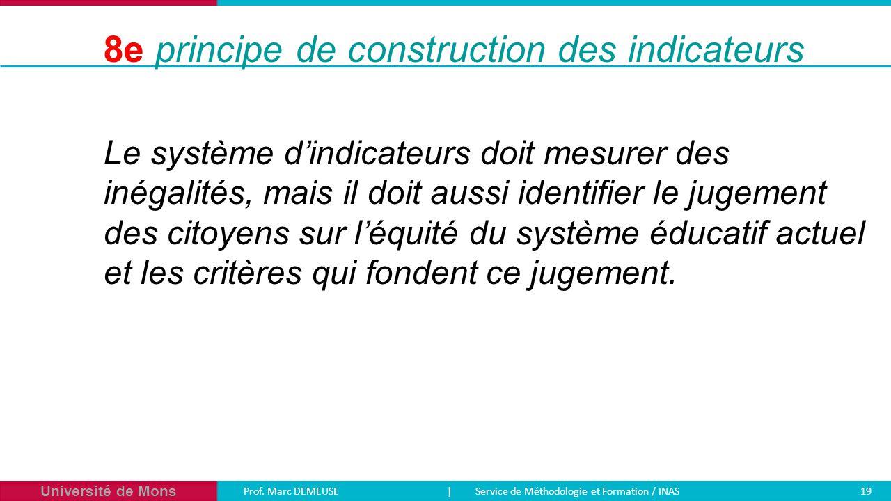 Université de Mons Prof. Marc DEMEUSE| Service de Méthodologie et Formation / INAS 19 Le système d'indicateurs doit mesurer des inégalités, mais il do