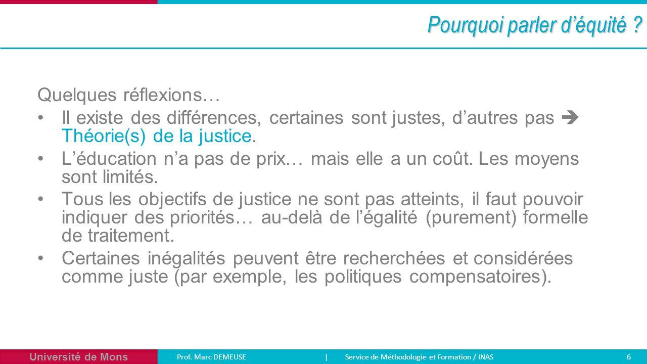 Université de Mons Prof. Marc DEMEUSE| Service de Méthodologie et Formation / INAS 6 Pourquoi parler d'équité ? Quelques réflexions… Il existe des dif