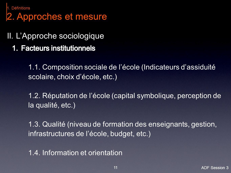 11 II. L'Approche sociologique 1.Définitions 2. Approches et mesure ADF Session 3