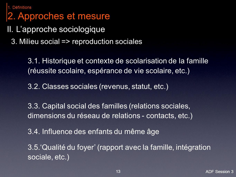 13 II. L'approche sociologique 3. Milieu social => reproduction sociales 3.1.