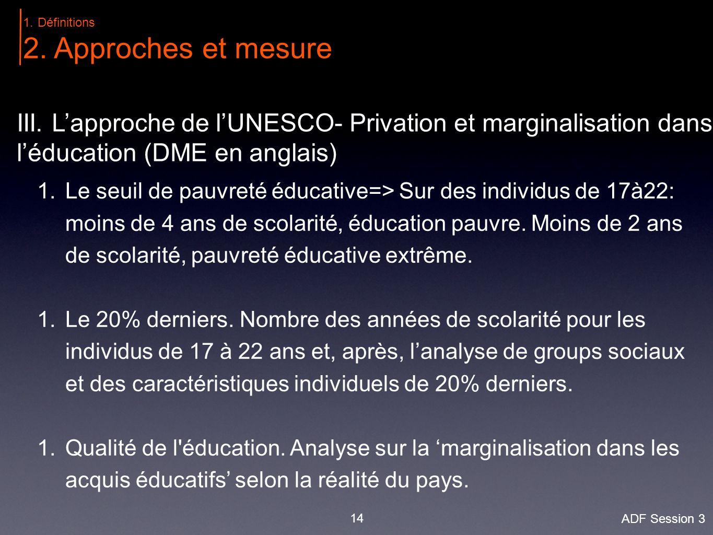 14 1.Le seuil de pauvreté éducative=> Sur des individus de 17à22: moins de 4 ans de scolarité, éducation pauvre.