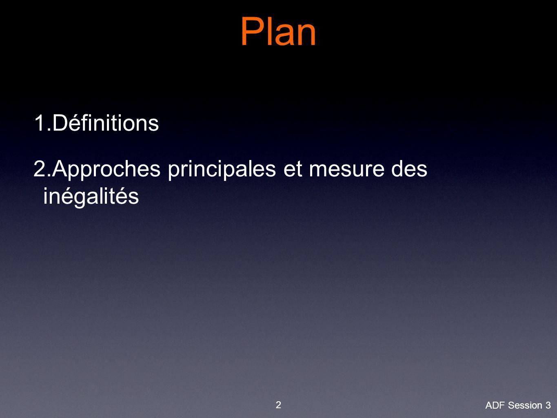 3 Egalité vs Équité Conditions d'accès QualitéInclusion Droit à l'éducation Egalité de chances ADF Session 3 1.Définitions 2.Approches et mesure