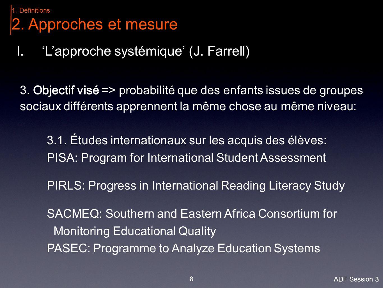8 1.Définitions 2. Approches et mesure I.'L'approche systémique' (J. Farrell) ADF Session 3