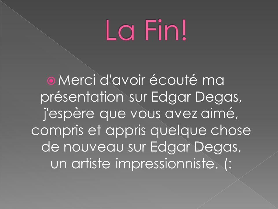  Merci d'avoir écouté ma présentation sur Edgar Degas, j'espère que vous avez aimé, compris et appris quelque chose de nouveau sur Edgar Degas, un ar
