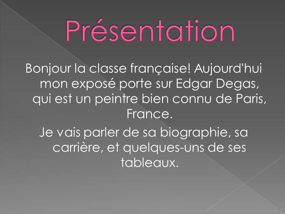 Bonjour la classe française! Aujourd'hui mon exposé porte sur Edgar Degas, qui est un peintre bien connu de Paris, France. Je vais parler de sa biogra