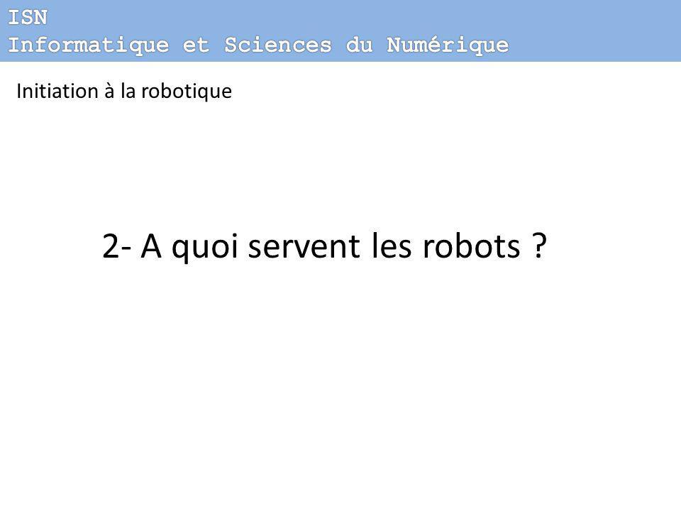 Initiation à la robotique 2- A quoi servent les robots ?