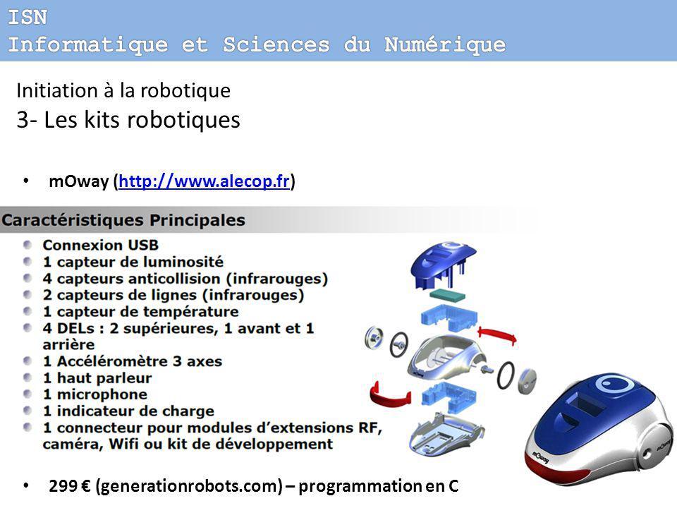 mOway (http://www.alecop.fr)http://www.alecop.fr 299 € (generationrobots.com) – programmation en C Initiation à la robotique 3- Les kits robotiques