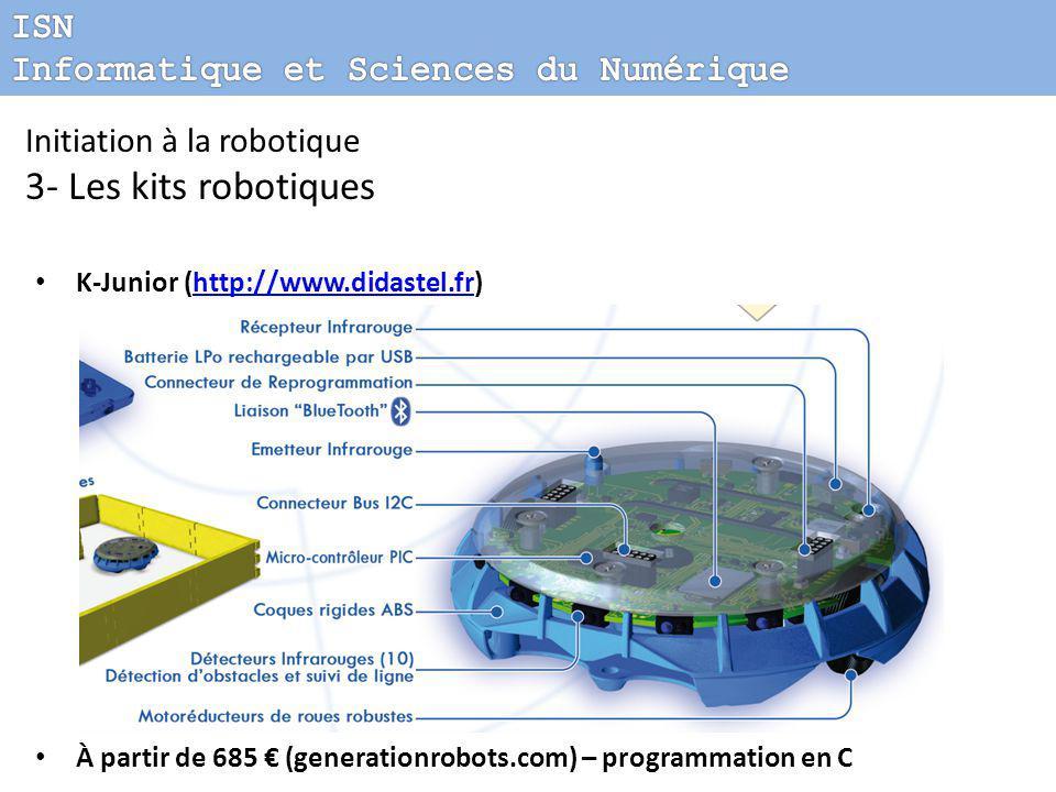 K-Junior (http://www.didastel.fr)http://www.didastel.fr À partir de 685 € (generationrobots.com) – programmation en C Initiation à la robotique 3- Les kits robotiques