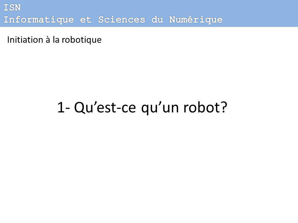 Initiation à la robotique 1- Qu'est-ce qu'un robot?