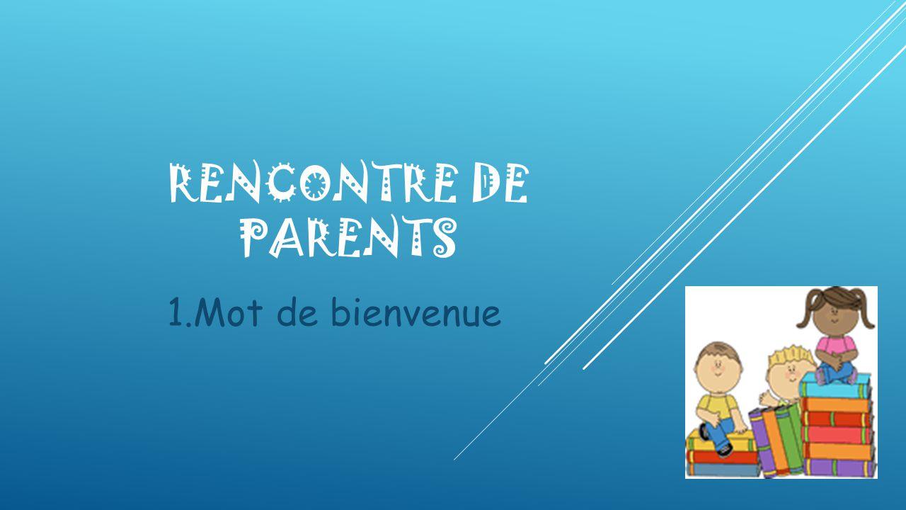 RENCONTRE DE PARENTS 1.Mot de bienvenue