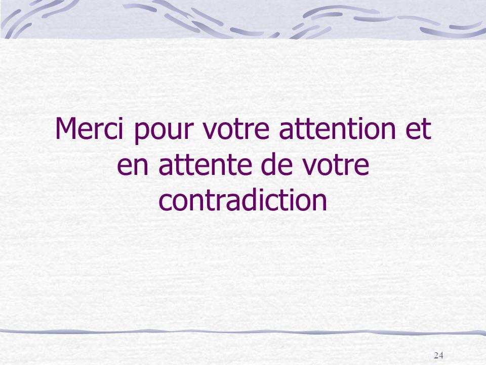 24 Merci pour votre attention et en attente de votre contradiction