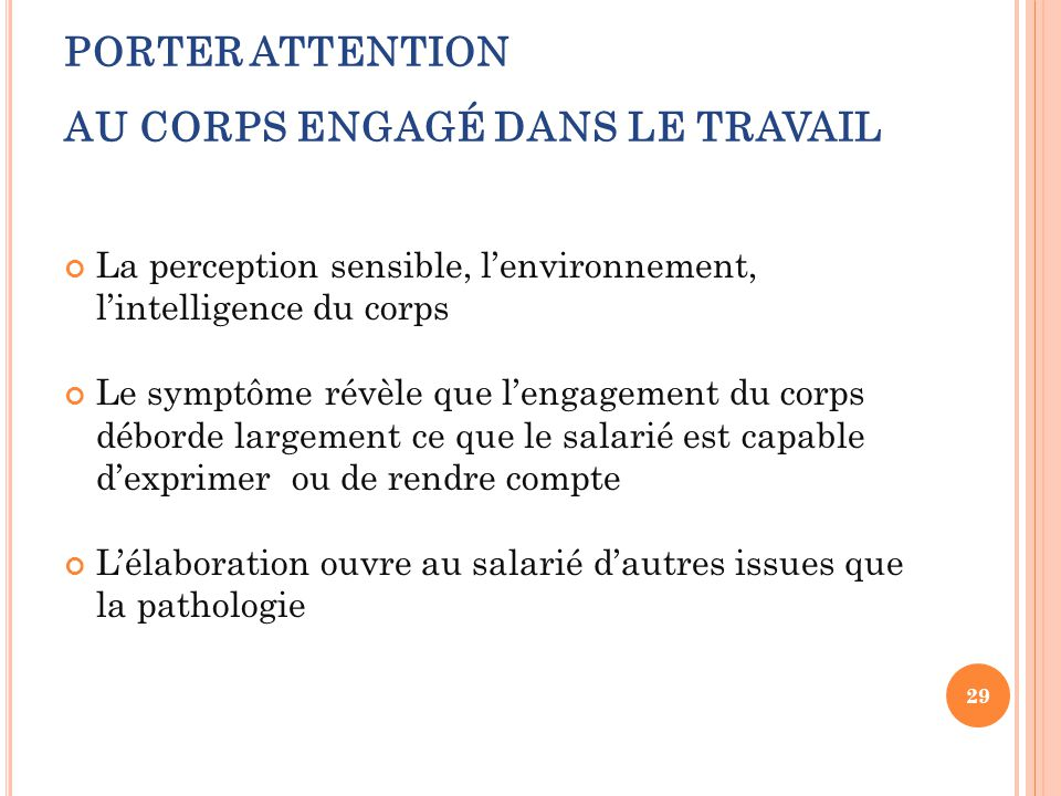 PORTER ATTENTION AU CORPS ENGAGÉ DANS LE TRAVAIL La perception sensible, l'environnement, l'intelligence du corps Le symptôme révèle que l'engagement