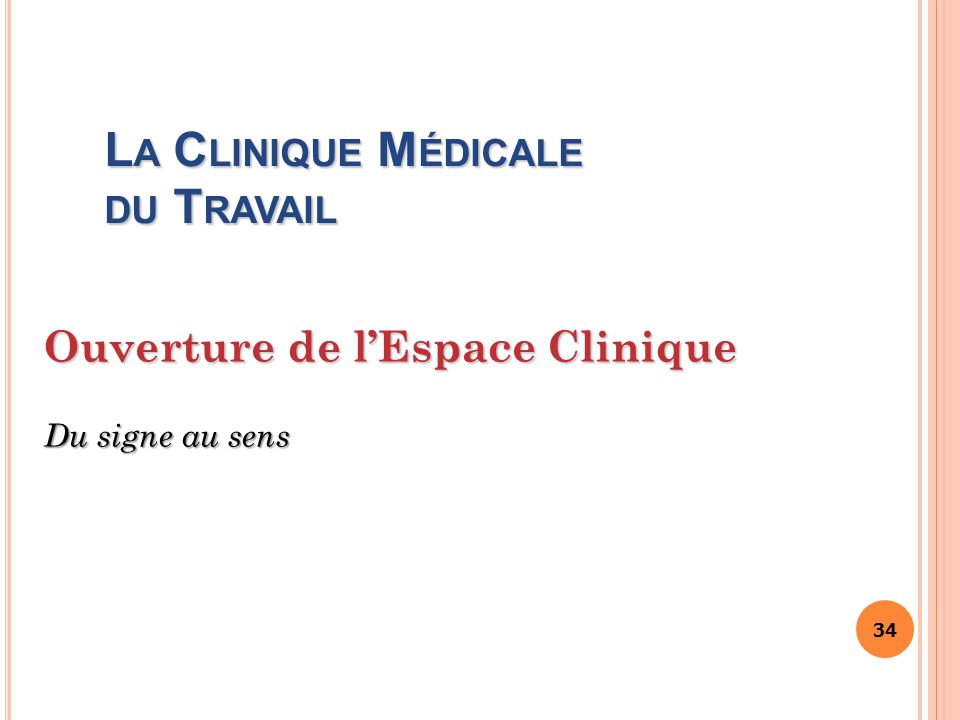 34 L A C LINIQUE M ÉDICALE DU T RAVAIL Ouverture de l'Espace Clinique Du signe au sens