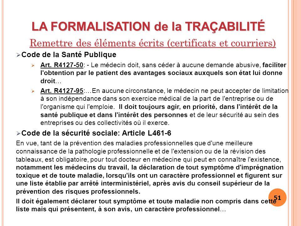 51 LA FORMALISATION de la TRAÇABILITÉ Remettre des éléments écrits (certificats et courriers)  Code de la Santé Publique  Art. R4127-50: - Le médeci