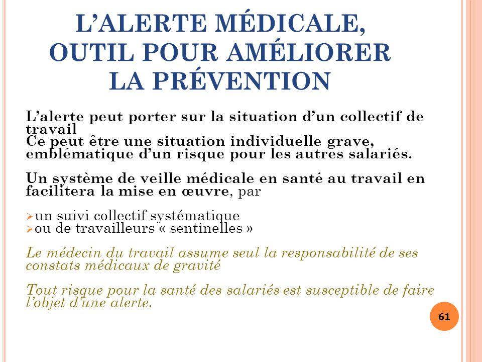 61 L'ALERTE MÉDICALE, OUTIL POUR AMÉLIORER LA PRÉVENTION L'alerte peut porter sur la situation d'un collectif de travail Ce peut être une situation in