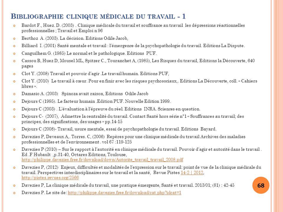 68 B IBLIOGRAPHIE CLINIQUE MÉDICALE DU TRAVAIL - 1 Bardot F., Huez. D. (2003). Clinique médicale du travail et souffrance au travail les dépressions r